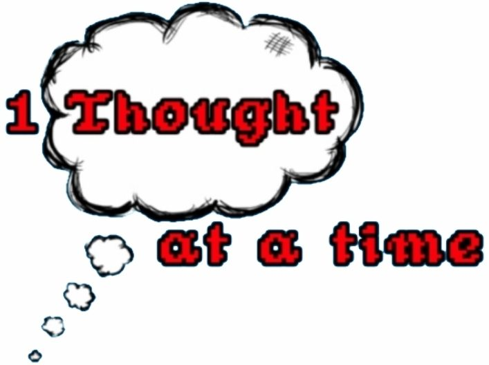 1 Thought at a time